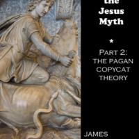 Debunking the Jesus Myth Part 2: the Pagan Copycat Theory - James Patrick Holding