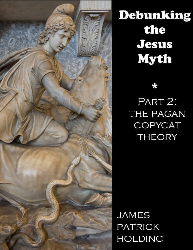 Debunking the Jesus Myth Part 2: the Pagan Copycat Theory - James Patrick Holding